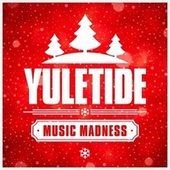 Yuletide Music Madness von Christmas Music, Christmas Carols, Christmas Favourites