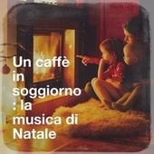 Un Caffè in Soggiorno: La Musica Di Natale by Christmas Favourites, Lounge Music Café, Lounge relax