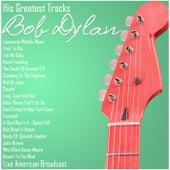 His Greatest Tracks - Bob Dylan - Live American Broadcast (Live) de Bob Dylan