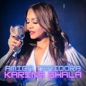Amiga Traidora by Karina Shalá
