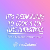 It's Beginning To Look A Lot Like Christmas (Piano Karaoke Instrumentals) von Sing2Piano (1)