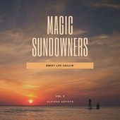 Magic Sundowners (Sweet Life Chillin'), Vol. 2 by Various Artists