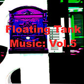 Floating Tank Music: Vol. 5 by Various Artists