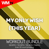 My Only Wish (This Year) (Workout Bundle / Even 32 Count Phrasing) von Workout Music Tv