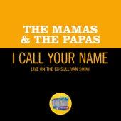 I Call Your Name (Live On The Ed Sullivan Show, September 24, 1967) de The Mamas & The Papas