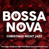 Bossa Nova and Christmas Night Jazz (The Magic Christmas Night With Bossa Nova And Smooth Jazz) de Various Artists