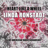 Heart Like A Wheel (Live) von Linda Ronstadt