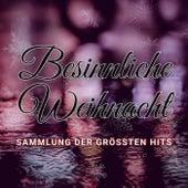 Besinnliche Weihnacht: Sammlung der grössten Hits by Various Artists