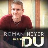 So bist du de Roman Neyer