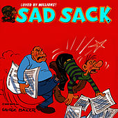 Sad Sack - The Famous World War II G.I. Turned Civilian (Original 1946 Radio Broadcasts) by George Baker