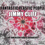 Fantastic Plastic People (Live) von Jimmy Cliff