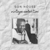 Son House - Vintage Selection by Son House