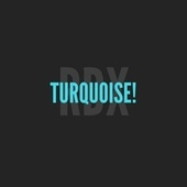 TURQUOISE! by RDX