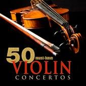 50 Must-Have Violin Concertos von Various Artists