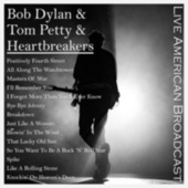Bob Dylan & Tom Petty & The Heartbreakers - Live American Broadcast (Live) von Bob Dylan
