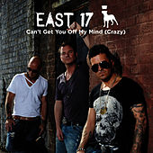 Can't Get You Off My Mind (Crazy) - Single von East 17