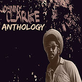 Johnny Clarke Anthology by Various Artists