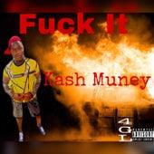 Fuck It by Kash Muney
