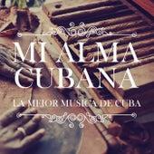 Mi Alma Cubana (La mejor musica de Cuba) by Various Artists