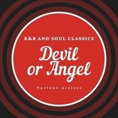 Devil or Angel (R&b and Soul Classics) by Various Artists