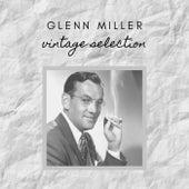 Glenn Miller - Vintage Selection von Glenn Miller