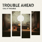 Call It Trouble by Trouble Ahead