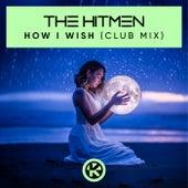 How I Wish (Club Mix) von The Hitmen