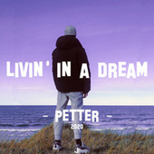 Livin' In A Dream de Petter