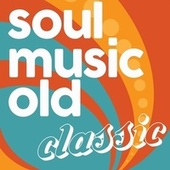 Soul Music Old Classic (The Best Soul Music & Rhythm and Blues Oldies Classic) by Various Artists