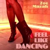 Feel Like Dancing by Zoe Mazah