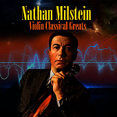 Violin Classical Greats by Nathan Milstein