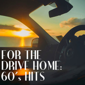 For The Drive Home 60's Hits von Various Artists
