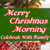 Merry Christmas Morning: Celebrate With Family by Various Artists