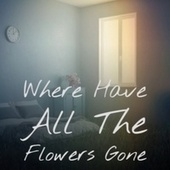 Where Have All The Flowers Gone by Various Artists
