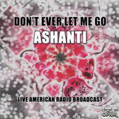 Don't Ever Let Me Go von Ashanti