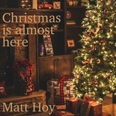 Christmas Is Almost Here by Matt Hoy