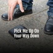 Pick Me Up On Your Way Down by Various Artists
