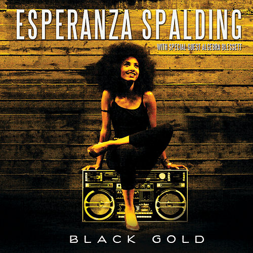 Black Gold by Esperanza Spalding