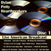 Dylan, Petty, Heartbreakers - Disc 1 - Live American Broadcast (Live) von Bob Dylan