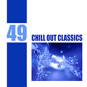 49 Chill Out Classics by Various Artists