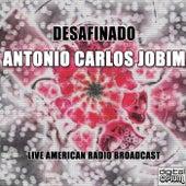 Desafinado de Antônio Carlos Jobim (Tom Jobim)