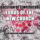 Question Of Temperature (Live) by Lords Of The New Church