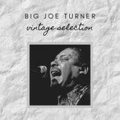 Big Joe Turner - Vintage Selection von Big Joe Turner