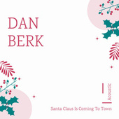 Santa Claus is Coming To Town (Acoustic) by Dan Berk