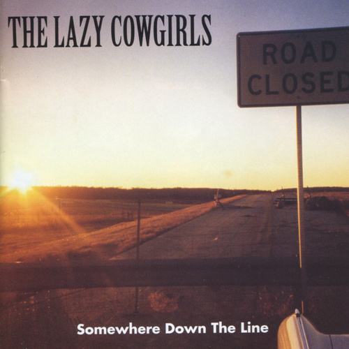 Somewhere Down the Line by Lazy Cowgirls