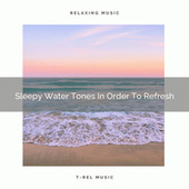Sleepy Water Tones In Order To Refresh by River Sounds