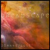 The Dreamscape by Johnny Pluse