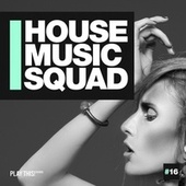 House Music Squad #16 by Various Artists