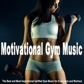 Motivational Gym Music (The Best and Most Inspirational Uplifted Gym Music for Every Gym and Workout) by Gym Motivator
