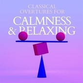 Classical Overtures for Calmness & Relaxing by Various Artists